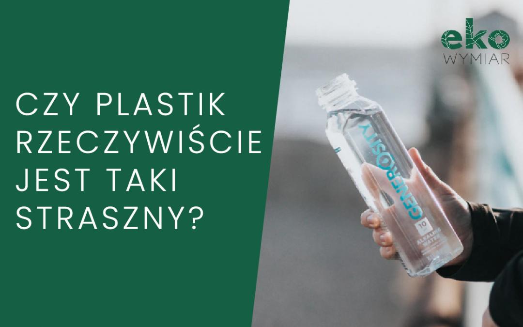 Czy plastik rzeczywiście jest taki straszny?