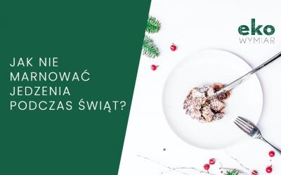Jak nie marnować jedzenia podczas Świąt?