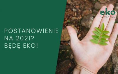 Postanowienie na 2021? Będę eko!